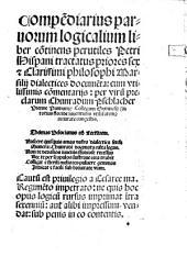 Compe[n]diarius paruorum logicalium liber co[n]tinens perutiles Petri Hispani tractatus priores sex e[t] Clarissimi philosophi Marsilij dialectices docume[n]ta cum ... come[n]tarijs: per ... Chunradum Pschlacher
