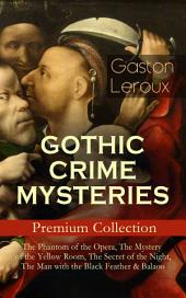 GOTHIC CRIME MYSTERIES – Premium Collection: The Phantom of the Opera, The Mystery of the Yellow Room, The Secret of the Night, The Man with the Black Feather & Balaoo: Thriller Classics