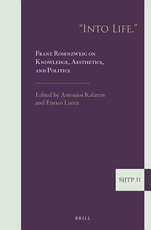 Into Life   Franz Rosenzweig on Knowledge  Aesthetics  and Politics PDF