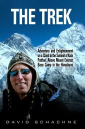 The Trek: Adventure and Enlightenment on a Climb to the Summit of Kala Patthar, Above Mount Everest Base Camp