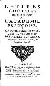 Lettres choisies de Messieurs de l'Academie françoise, sur toutes sortes de sujets: Avec la traduction des Fables de Faerne
