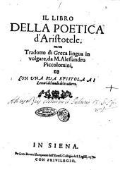 Il Libro della Poetica d'Aristotele. Tradotto di greca lingua in volgare da M. Alessandro Piccolomini. Con vna epistola ai lettori del modo del tradurre