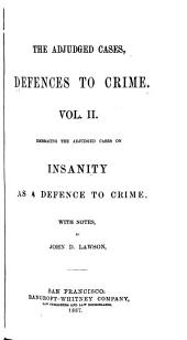 Defences to Crime: The Adjudged Cases in the American and English Reports Wherein the Different Defenses to Crimes are Contained. With Notes ...
