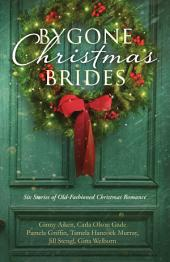 Bygone Christmas Brides: Six Stories of Old-Fashioned Christmas Romance