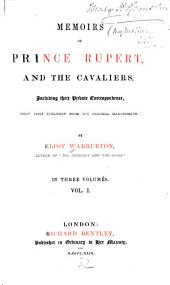Memoirs of Prince Rupert, and the Cavaliers: Including Their Private Correspondence, Now First Published from the Original Manuscripts, Volume 1
