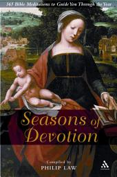 Seasons of Devotion: 365 Bible Readings and Prayers to Guide You Through the Year
