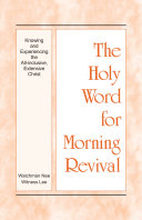 The Holy Word for Morning Revival - Knowing and Experiencing the All-inclusive, Extensive Christ
