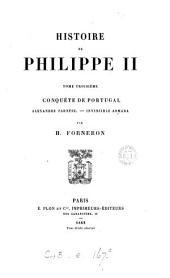 Histoire de Philippe II: Conquête de Portugal. Alexandre Farnèse. Invincible Armada