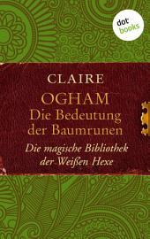 Ogham: Die Bedeutung der Baumrunen: Die magische Bibliothek der Weißen Hexe -