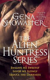Gena Showalter - The Alien Huntress Series: Enslave Me Sweetly, Savor Me Slowly, Seduce the Darkness
