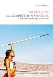 Au coeur de la compétition sportive: Approches psychologique et sociale