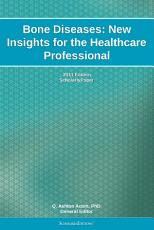 Bone Diseases  New Insights for the Healthcare Professional  2011 Edition PDF