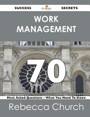 Work Management 70 Success Secrets   70 Most Asked Questions on Work Management   What You Need to Know PDF