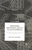 Designing Industrial Policy in Latin America  Business State Relations and the New Developmentalism PDF