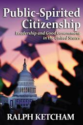 Public-Spirited Citizenship: Leadership and Good Government in the United States