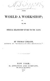 The World a Workshop: Or, The Physical Relationship of Man to the Earth