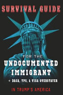 Download Survival Guide for the Undocumented Immigrant in Trump s America Book