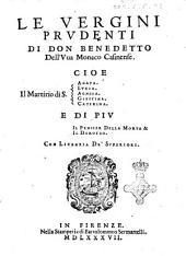 Le vergini prudenti di don Benedetto dell' Uva monaco Casinese. ... E di piu iI Pensier della morte & il Doroteo