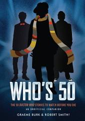 Who's 50: The 50 Doctor Who Stories to Watch Before You Die—An Unofficial Companion