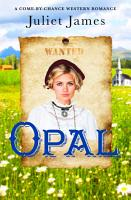 Opal     Book 1 Come By Chance Mail Order Brides of 1885 PDF