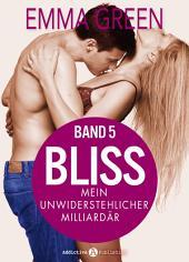 Bliss - Mein unwiderstehlicher Milliardär, 5