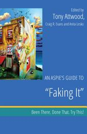 "An Aspie's Guide to ""Faking It"": Been There. Done That. Try This!"