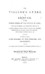 The Visitor s Guide to Redcar in the North Riding of the County of York  with an Historical and Descriptive Account of Coatham  Kirkleatham  Etc  To which is Added  Some Remarks on Diet  Exercise  and Seabathing and an Accurate List of Lodgings  Etc PDF