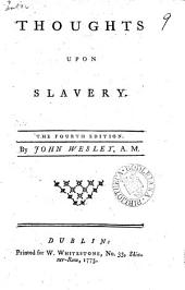 Thoughts Upon Slavery: By John Wesley, A.M.