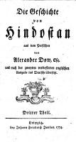 Die Geschichte von Hindostan aus dem Persischen von Alexander Dow  Esq  und nach der zweyten verbesserten englischen Ausgabe ins Deutsche   bersetzt PDF
