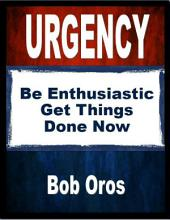 Urgency: Be Enthusiastic Get Things Done Now