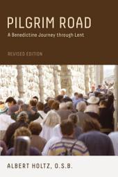 Pilgrim Road: A Benedictine Journey through Lent: Revised Edition