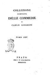 Collezione completa delle commedie di Carlo Goldoni. Tomo 1. [-30.]: 24