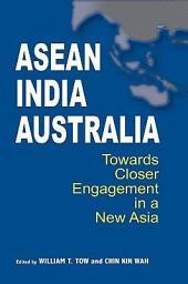 ASEAN-India-Australia: Towards Closer Engagement in a New Asia