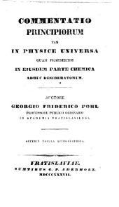 Commentatio principiorum tam in physice universa quam praesertim in ejusdem parte chemica adhuc desideratorum