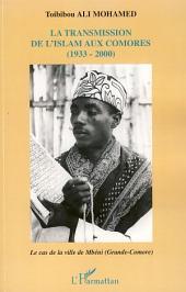 La transmission de l'islam aux Comores (1933-2000): Le cas de la ville de Mbéni (Grande-Comore)