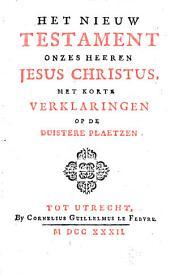 Het Nieuw Testament onzes Heeren Jesus Christus, met korte verklaringen op de duistere plaetzen: Volume 1