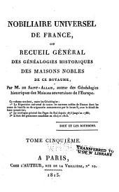 Nobiliaire universel de France: ou Recueil général des généalogies historiques des maisons nobles de ce royaume, Volume5