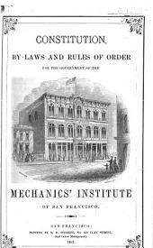 Constitution, By-laws and Rules of Order for the government of the Mechanics'Institute of San Francisco