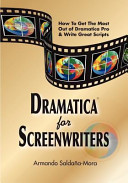 Dramatica  R  for Screenwriters  How to Get the Most Out of Dramatica  R  Pro   Write Great Scripts PDF