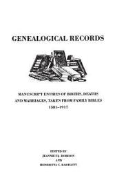 Genealogical Records; Manuscript Entries of Births, Deaths and Marriages, Taken from Family Bibles, 1581-1917