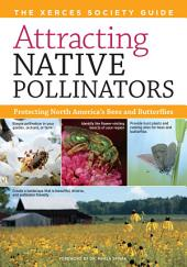 Attracting Native Pollinators: Protecting North America's Bees and Butterflies : the Xerces Society Guide