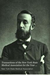 Transactions of the New York State Medical Association for the Year 1884-1899. Volume I-XVI. ...