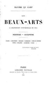 Les Beaux-Arts à l'Exposition Universelle de 1855: Peinture, sculpture. France, Angleterre, Belgique, Danemark, Suéde et Norvége, Suisse, Hollande, Allemagne, Italie