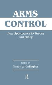 Arms Control: New Approaches to Theory and Policy