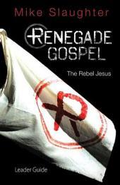 Renegade Gospel Leader Guide: The Rebel Jesus