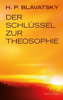 Der Schl  ssel zur Theosophie PDF