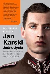 Jan Karski. Jedno życie. Kompletna opowieść. Tom I: Madagaskar (1914–1939)
