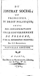 Du contrat social, ou Principes du droit politique;: suivi des Considérations sur le gouvernement de Pologne, et sur sa réformation projettée