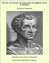 Works of Lucian of Samosata (Complete Four Volumes)