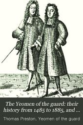 The Yeomen of the Guard: Their History from 1485 to 1885 : and a Concise Account of the Tower Warders